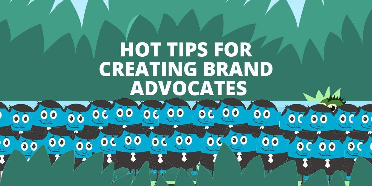 3 Hot Tips For Creating Brand Advocates