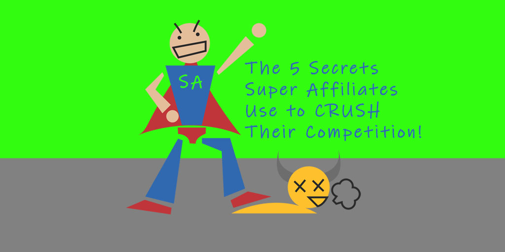 The 5 Secrets Super Affiliates Use to Crush Their Competition